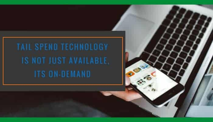 Tail Spend Technology is Not Just Available, Its On-Demand