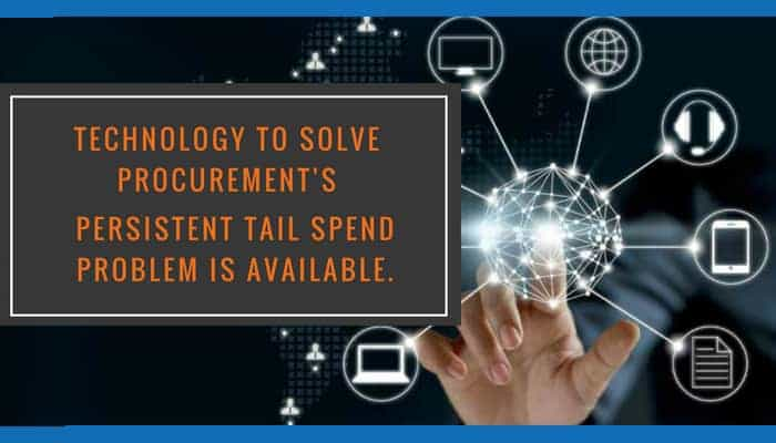 Technology to Solve Procurement's Persistent Tail Spend Problem is Available.