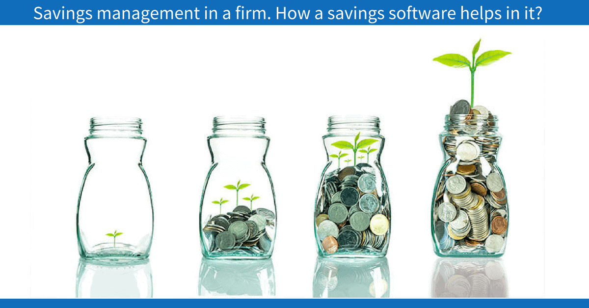Savings management in a firm. How a savings software helps in it?